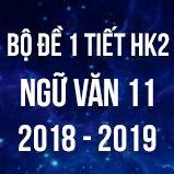 Bộ đề kiểm tra 1 tiết HK2 môn Ngữ văn lớp 11 năm 2019