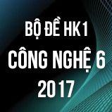 Bộ đề thi HK1 môn Công Nghệ lớp 6 năm 2017