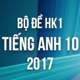 Bộ đề thi HK1 môn Tiếng Anh lớp 10 năm 2017