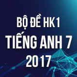 Bộ đề thi HK1 môn Tiếng Anh lớp 7 năm 2017