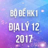 Bộ đề thi HK1 môn Địa lý lớp 12 năm 2017