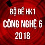 Bộ đề thi HK1 môn Công Nghệ lớp 6 năm 2018