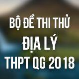Bộ đề thi thử THPT Quốc gia năm 2018 môn Địa lý