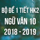 Bộ đề thi 1 tiết HK2 môn Ngữ văn lớp 10 năm 2018-2019