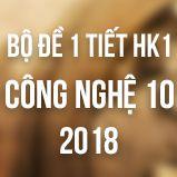 Bộ đề kiểm tra 1 tiết HK1 môn Công Nghệ lớp 10 năm 2018