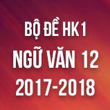 Bộ đề thi HK1 môn Ngữ văn lớp 12 năm 2017-2018