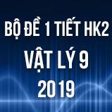 Bộ đề kiểm tra 1 tiết HK2 môn Vật lý lớp 9 năm 2019