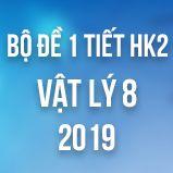 Bộ đề kiểm tra 1 tiết HK2 môn Vật lý lớp 8 năm 2019