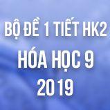 Bộ đề kiểm tra 1 tiết HK2 môn Hóa học lớp 9 năm 2019