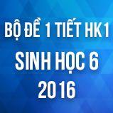 Bộ đề kiểm tra 1 tiết HK1 môn Sinh học lớp 6 năm 2016