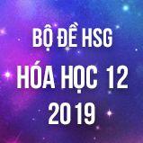 Bộ đề thi HSG môn Hóa lớp 12 năm 2019