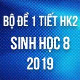 Bộ đề kiểm tra 1 tiết HK2 môn Sinh học lớp 8 năm 2019