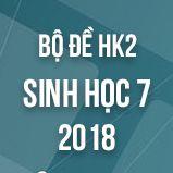 Bộ đề thi HK2 môn Sinh học lớp 7 năm 2018