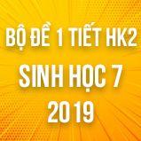 Bộ đề kiểm tra 1 tiết HK2 môn Sinh học lớp 7 năm 2019