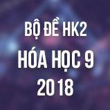 Bộ đề thi HK2 môn Hóa lớp 9 năm 2018
