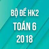 Bộ đề thi HK2 môn Toán lớp 6 năm 2018