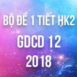 Bộ đề thi 1 tiết HK2 môn GDCD lớp 12 năm 2018