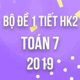 Bộ đề kiểm tra 1 tiết HK2 môn Toán 7 năm 2019