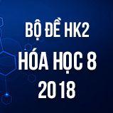 Bộ đề thi HK2 môn Hóa lớp 8 năm 2018