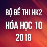 Bộ đề thi HK2 môn Hóa lớp 10 năm 2018