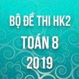 Bộ đề thi HK2 môn Toán lớp 8 năm 2019