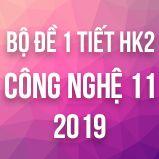 Bộ đề kiểm tra 1 tiết HK2 môn Công Nghệ 11 năm 2019