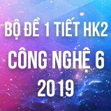 Bộ đề kiểm tra 1 tiết HK2 môn Công Nghệ lớp 6 năm 2019