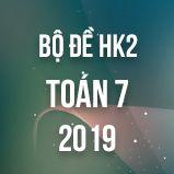 Bộ đề thi HK2 môn Toán 7 năm 2019