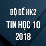 Bộ đề thi HK2 môn Tin học lớp 10 năm 2017-2018