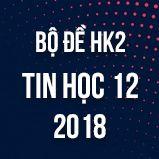 Bộ đề thi HK2 môn Tin học lớp 12 năm 2017-2018