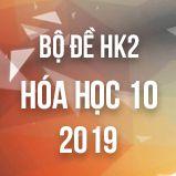 Bộ đề thi HK2 môn Hóa lớp 10 năm 2019