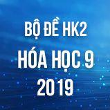 Bộ đề thi HK2 môn Hóa lớp 9 năm 2019