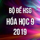 Bộ đề thi HSG môn Hóa lớp 9 năm 2019