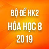 Bộ đề thi HK2 môn Hóa lớp 8 năm 2019
