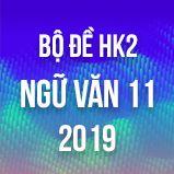 Bộ đề thi HK2 môn Ngữ văn lớp 11 năm 2019