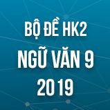 Bộ đề thi HK2 môn Ngữ văn lớp 9 năm 2019