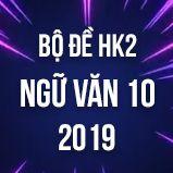 Bộ đề thi HK2 môn Ngữ văn lớp 10 năm 2019