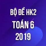 Bộ đề thi HK2 môn Toán lớp 6 năm 2019