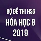 Bộ đề thi HSG môn Hóa lớp 8 năm 2019