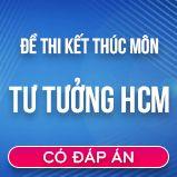 Bộ đề thi kết thúc môn Tư Tưởng Hồ Chí Minh có đáp án