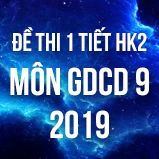 Bộ đề kiểm tra 1 tiết HK2 môn GDCD 9 năm 2019