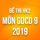 Bộ đề thi HK2 môn GDCD 9 năm 2019