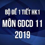 Bộ đề kiểm tra 1 tiết HK1 môn GDCD lớp 11 năm 2018