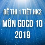 Bộ đề kiểm tra 1 tiết HK2 môn GDCD lớp 10 năm 2019