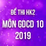 Bộ đề thi HK2 môn GDCD lớp 10 năm 2019