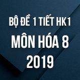 Bộ đề kiểm tra 1 tiết HK1 môn Hóa học 8 năm 2019