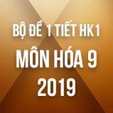 Bộ đề kiểm tra 1 tiết HK1 môn Hóa học 9 năm 2019