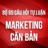 Bộ 65 câu hỏi tự luận ôn thi môn Marketing căn bản