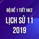 Bộ đề kiểm tra 1 tiết HK2 môn Lịch Sử 11 năm 2019