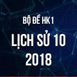 Bộ đề thi HK1 môn Lịch Sử 10 năm 2018 - 2019